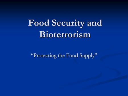 "Food Security and Bioterrorism ""Protecting the Food Supply"""