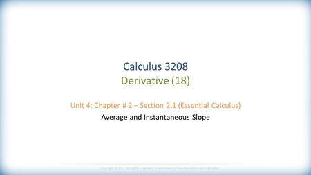 Copyright © 2013 All rights reserved, Government of Newfoundland and Labrador Calculus 3208 Derivative (18) Unit 4: Chapter # 2 – Section 2.1 (Essential.