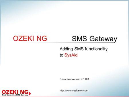 SMS Gateway OZEKI NG Document version: v.1.0.0.  Adding SMS functionality to SysAid.