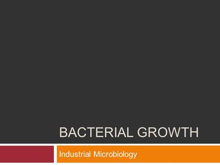 BACTERIAL GROWTH Industrial Microbiology. Bacterial growth 4-2  Binary fission  Generation time  Phases of growth.