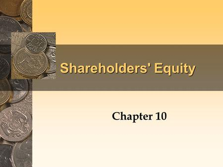 Shareholders' Equity Chapter 10. Corporations A corporation is an entity which is owned by its shareholders and which raises equity capital by selling.