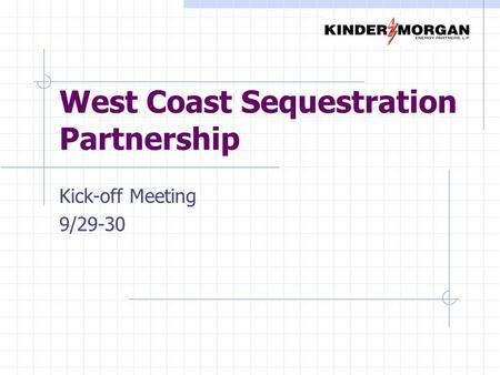 West Coast Sequestration Partnership Kick-off Meeting 9/29-30.