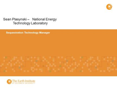 Sequestration Technology Manager Sean Plasynski – National Energy Technology Laboratory.