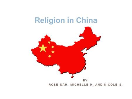 BY: ROSE NAH, MICHELLE H, AND NICOLE S. Religion in China.