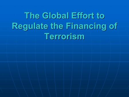 The Global Effort to Regulate the Financing of Terrorism.