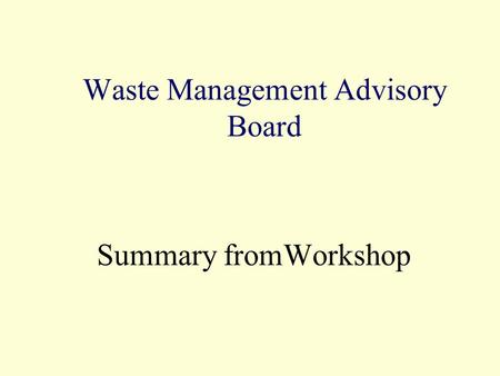 Waste Management Advisory Board Summary fromWorkshop.