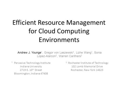 Efficient Resource Management for Cloud Computing Environments 2: Rochester Institute of Technology 102 Lomb Memorial Drive Rochester, New York 14623 1: