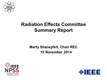Radiation Effects Committee Summary Report Marty Shaneyfelt, Chair REC 15 November 2014.