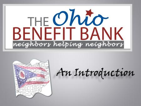 An Introduction. The Ohio Benefit Bank is implemented through a public- private partnership between the Ohio Association and Second Harvest Foodbanks,