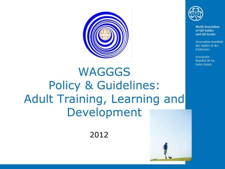 WAGGGS Policy & Guidelines: Adult Training, Learning and Development 2012.
