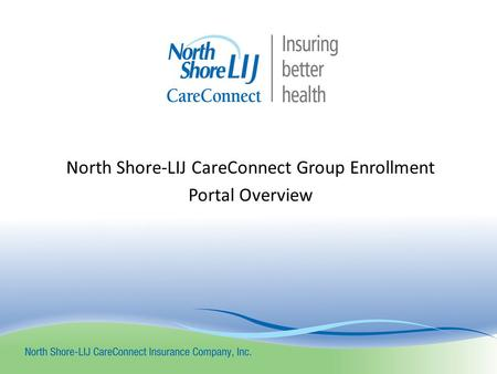 North Shore-LIJ CareConnect Group Enrollment Portal Overview.