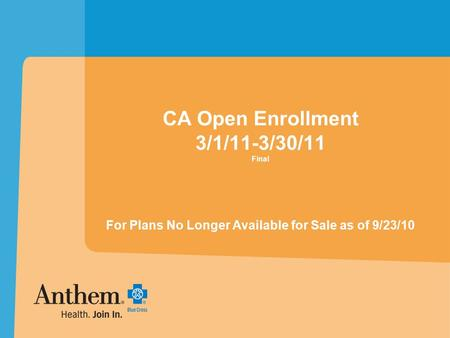 CA Open Enrollment 3/1/11-3/30/11 Final For Plans No Longer Available for Sale as of 9/23/10.