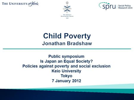 Public symposium Is Japan an Equal Society? Policies against poverty and social exclusion Keio University Tokyo 7 January 2012.