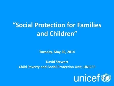 "UNICEF Social Protection Work an overview Show and Tell on Social Protection Bonn, 2011 ""Social Protection for Families and Children"" Tuesday, May 20,"