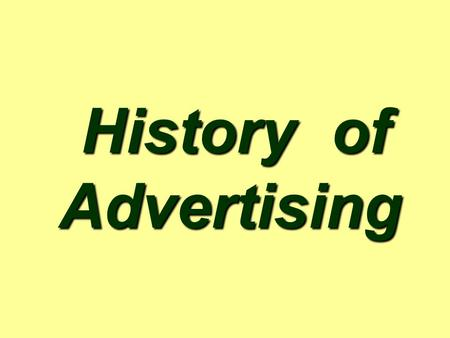 <strong>History</strong> <strong>of</strong> Advertising <strong>History</strong> <strong>of</strong> Advertising. <strong>History</strong> … Advertising – as old as mankind Cave painting / graphics.
