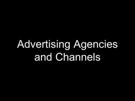 Advertising Agencies and Channels. Ad Agencies in India AD AGENCIES.