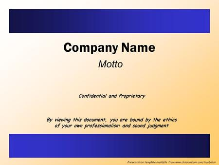 Company Name Motto Confidential and Proprietary By viewing this document, you are bound by the ethics of your own professionalism and sound judgment Presentation.