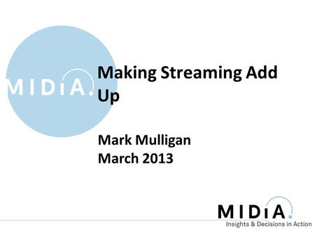 Mark Mulligan March 2013 Making Streaming Add Up.