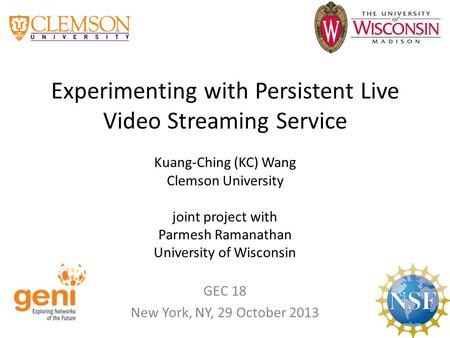 Experimenting with Persistent Live Video Streaming Service Kuang-Ching (KC) Wang Clemson University joint project with Parmesh Ramanathan University of.