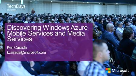 | Basel Discovering Windows Azure Mobile Services and Media Services Ken Casada