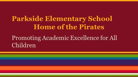 Parkside Elementary School Home of the Pirates Promoting Academic Excellence for All Children.