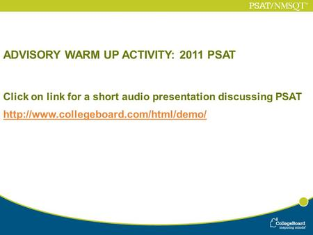 ADVISORY WARM UP ACTIVITY: 2011 PSAT Click on link for a short audio presentation discussing PSAT