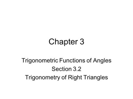 Chapter 3 Trigonometric Functions of Angles Section 3.2 Trigonometry of Right Triangles.