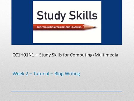CC1H01N1 – Study Skills for Computing/Multimedia Week 2 – Tutorial – Blog Writing.