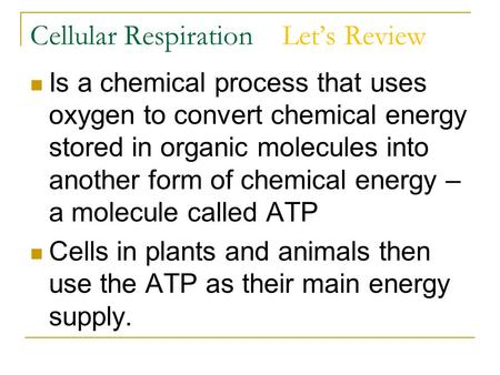 Cellular Respiration Let's Review Is a chemical process that uses oxygen to convert chemical energy stored in organic molecules into another form of chemical.