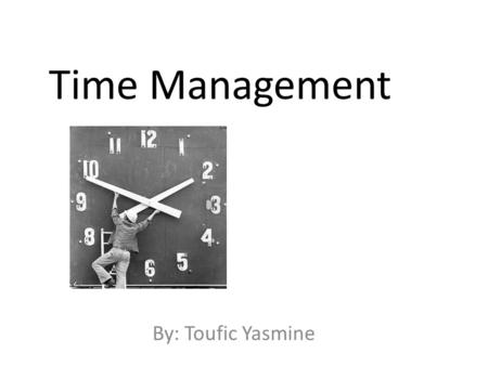 Time Management By: Toufic Yasmine. What is time management? Systematic, priority-based structuring of time allocation and distribution among competing.