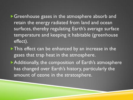  Greenhouse gases in the atmosphere absorb and retain the energy radiated from land and ocean surfaces, thereby regulating Earth's average surface temperature.
