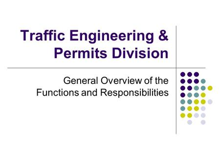 General Overview of the Functions and Responsibilities Traffic Engineering & Permits Division.
