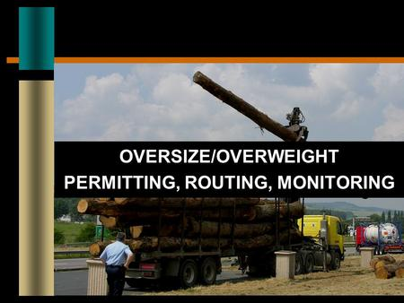 OVERSIZE/OVERWEIGHT PERMITTING, ROUTING, MONITORING.
