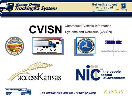 KANSAS The official Web site for TruckingKS.org CVISN Commercial Vehicle Information Systems and Networks (CVISN)