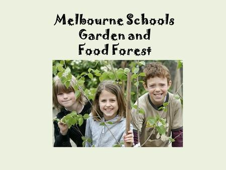 Melbourne Schools Garden and Food Forest. What can we do with this?
