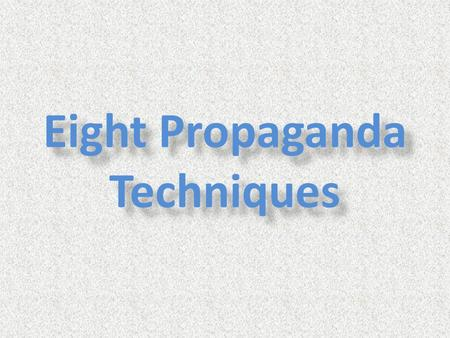 Eight Propaganda Techniques. 1. The first type of propaganda is : Persuading people to do something by letting them know others are doing it. Uses sayings.