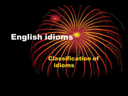 Classification of <strong>idioms</strong>