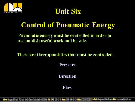 Unit Six Control of Pneumatic Energy Pneumatic energy must be controlled in order to accomplish useful work and be safe. There are three quantities that.