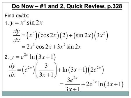 Do Now – #1 and 2, Quick Review, p.328 Find dy/dx: 1. 2.