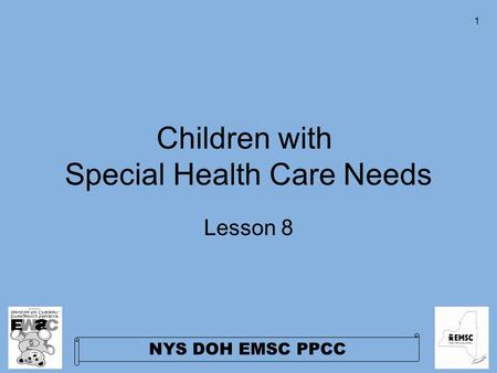 NYS DOH EMSC PPCC 1 Children with Special Health Care Needs Lesson 8.