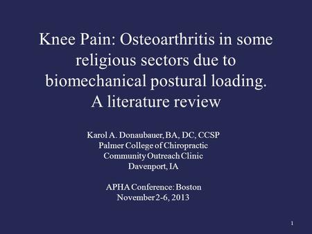 Knee Pain: Osteoarthritis in some religious sectors due to biomechanical postural loading. A literature review Karol A. Donaubauer, BA, DC, CCSP Palmer.