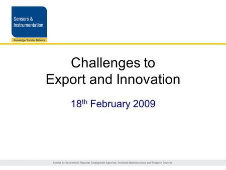 Challenges to Export and Innovation 18 th February 2009.