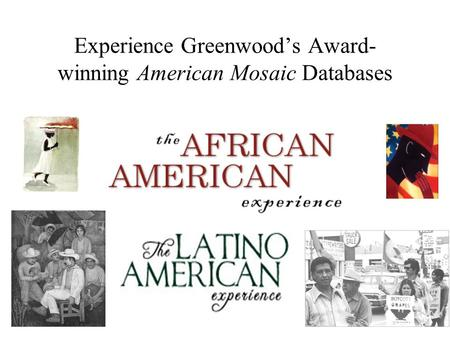Experience Greenwood's Award- winning American Mosaic Databases.