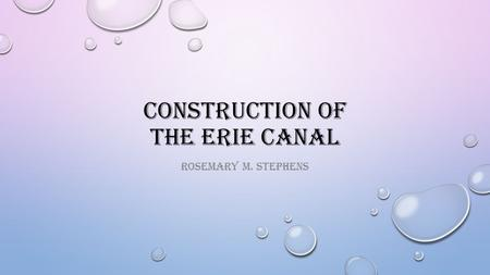 CONSTRUCTION OF THE ERIE CANAL ROSEMARY M. STEPHENS.