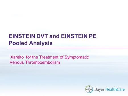 EINSTEIN DVT and EINSTEIN PE Pooled Analysis 'Xarelto' for the Treatment of Symptomatic Venous Thromboembolism.