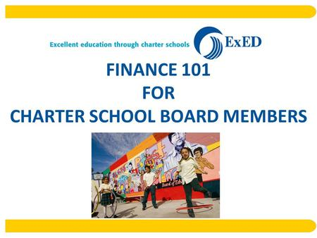 FINANCE 101 FOR CHARTER SCHOOL BOARD MEMBERS. Presented By Carrie Wagner, CPATammy Stanton PresidentSr. VP, School FinanceExED, Los Angeles