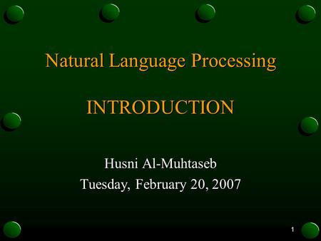 1 Natural Language Processing INTRODUCTION Husni Al-Muhtaseb Tuesday, February 20, 2007.