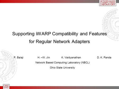 Supporting iWARP Compatibility and Features for Regular Network Adapters P. BalajiH. –W. JinK. VaidyanathanD. K. Panda Network Based Computing Laboratory.
