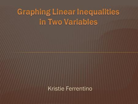 Kristie Ferrentino. 1. Find and graph the solution set of the inequality. 2. Determine the equation of a line that passes through the point (2,6) and.