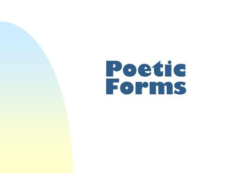Poetic Forms. Closed Form Poems W Recognizable patterns W Patterns can be determined Stanza Metrical pattern (ex: iambic